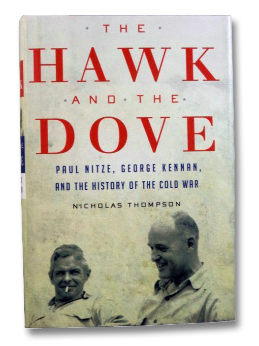 The Hawk and the Dove: Paul Nitze, George Kennan, and the History of the Cold War, Thompson, Nicholas