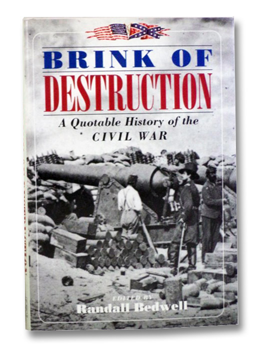 Brink of Destruction: A Quotable History of the Civil War, Bedwell, Randall