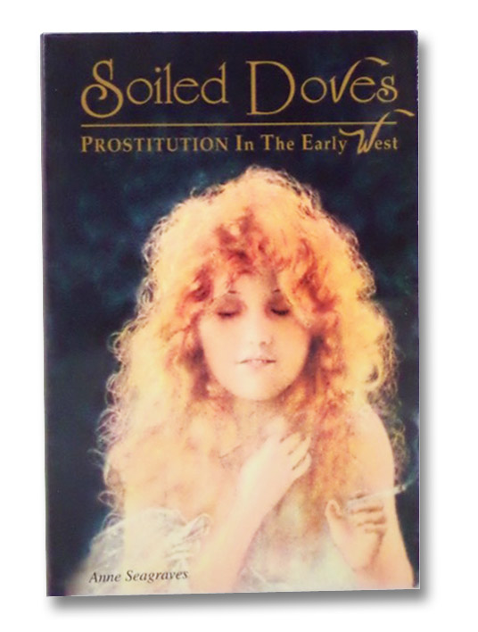 Soiled Doves: Prostitution in the Early West, Seagraves, Anne