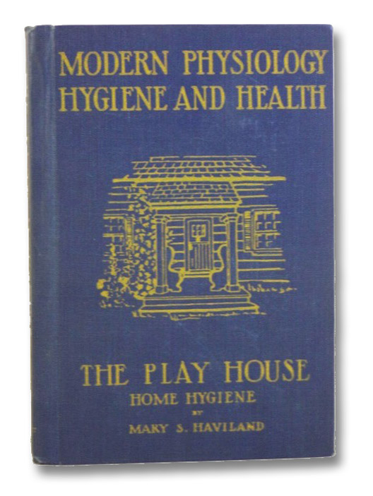 The Play House: Home Hygiene (Modern Physiology Hygiene and Health), Haviland, Mary S.; Browne, Margaret F.