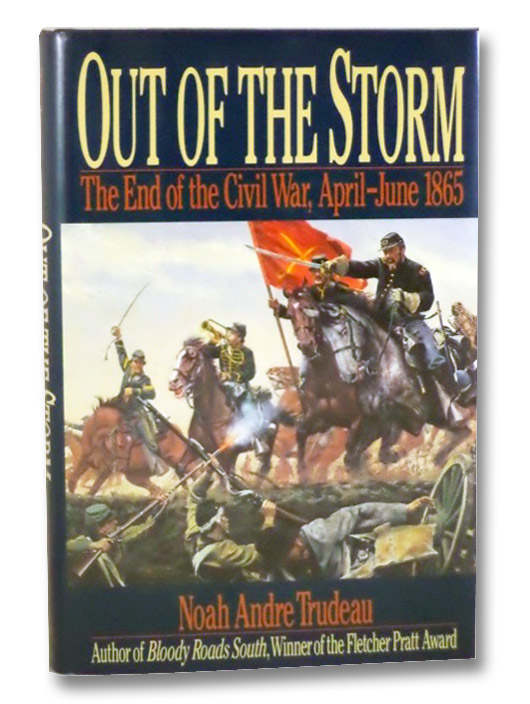 Out of the Storm: The End of the Civil War, April-June 1865, Trudeau, Noah Andre