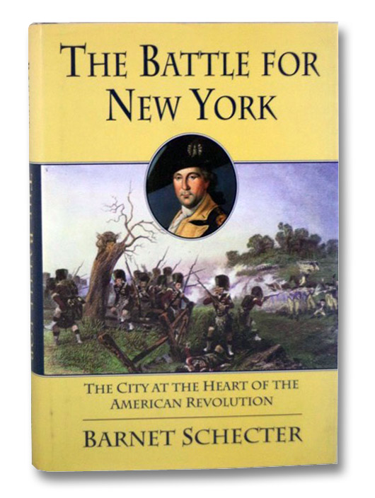 The Battle for New York: The City at the Heart of the American Revolution, Schecter, Barnet
