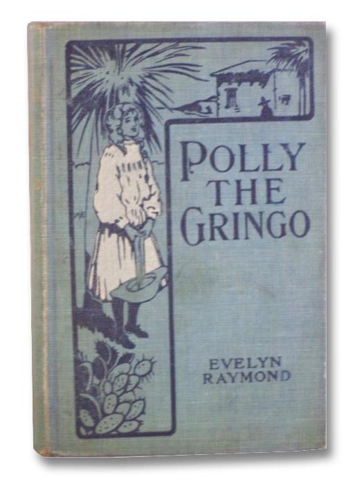 Polly, the Gringo: A Story for Girls, Raymond, Evelyn; Saylor, Alice Stewart