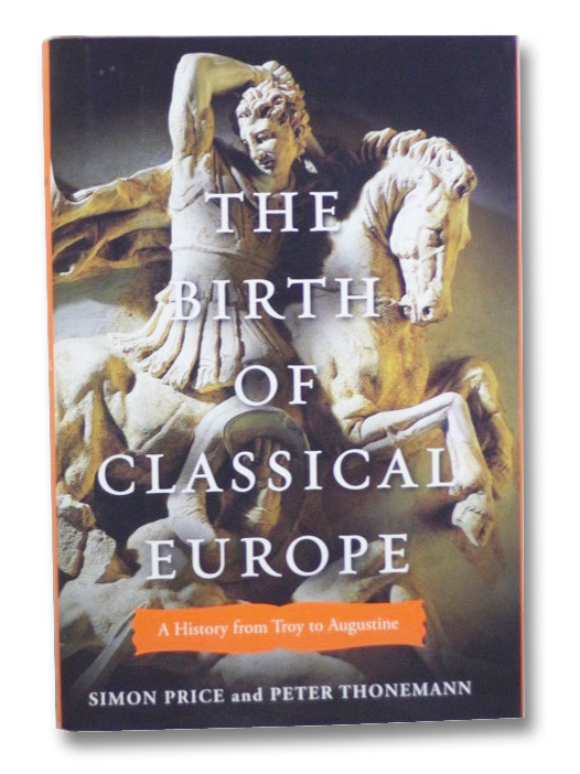 The Birth of Classical Europe: A History from Troy to Augustine (The Penguin History of Europe Volume I [1]), Price, Simon; Thonemann, Peter