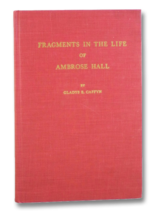Fragments in the Life of Ambrose Hall, Caffyn, Gladys E.