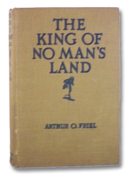 The King of No Man's Land, Friel, Arthur O. [Olney]