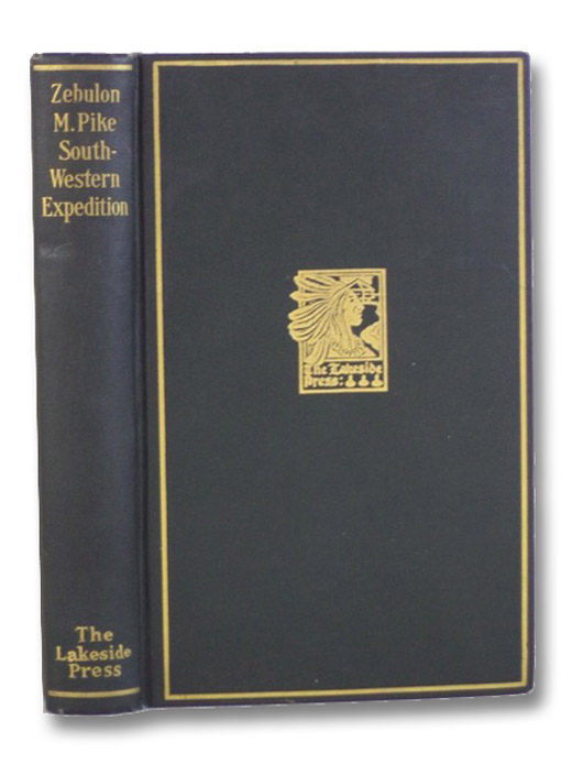 The Southwestern Expedition of Zebulon M. Pike (The Lakeside Classics) [An Account of Expeditions to the Sources of the Mississippi, and through the Western Parts of Louisiana, to the Sources of the Arkansaw, Kans, La Platte, and Pierre Jaun, Rivers; Performed by Order of the Government of the United States during the Years 1805, 1806, and 1807. and a Tour through the Interior Parts of New Spain, When Conducted through These Provinces, by Order of the Captain-General, in the Year 1807., Pike, Z.M. [Zebulon Montgomery]; Quaife, Milo Milton