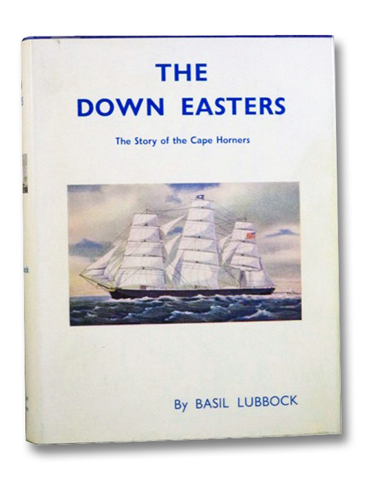 The Down Easters: American Deep-Water Sailing Ships, 1869-1929, Lubbock, Basil