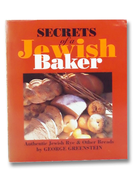 Secrets of a Jewish Baker: Authentic Jewish Rye & Other Breads, Greenstein, George