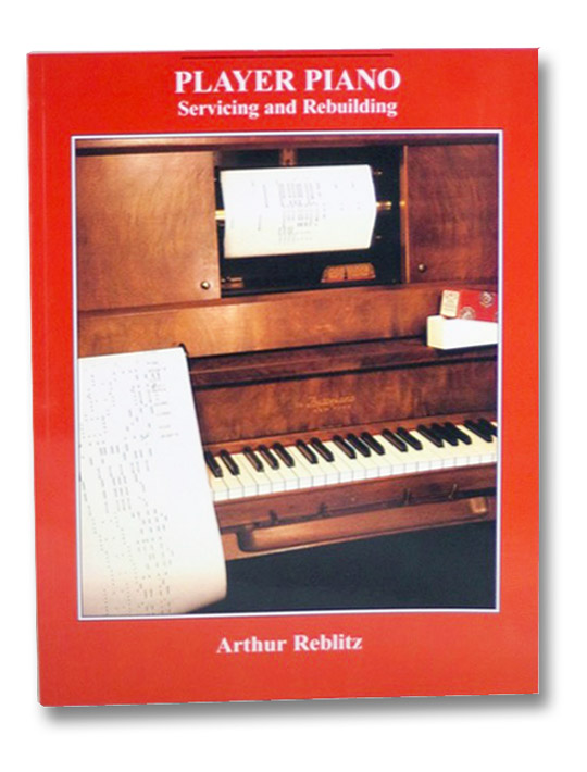 Player Piano Servicing and Rebuilding, Reblitz, Arthur A.