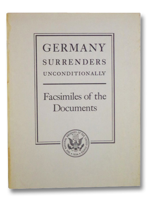 Germany Surrenders Unconditionally: Facsimiles of the Documents (National Archives Publication No. 46-4)