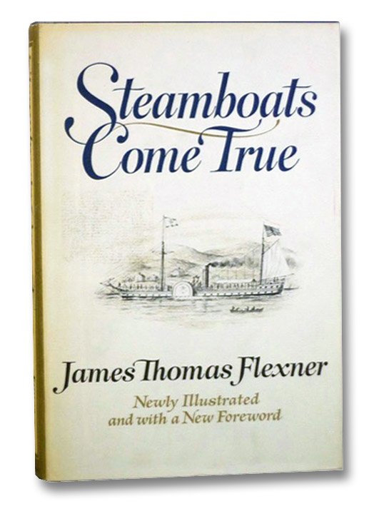 Steamboats Come True: American Inventors in Action, Flexner, James Thomas