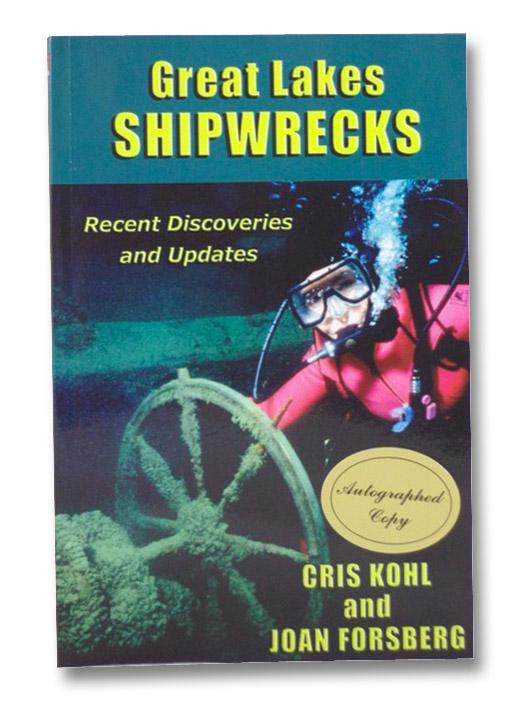 Great Lakes Shipwrecks: Recent Discoveries and Updates, Kohl, Cris; Forsberg, Joan