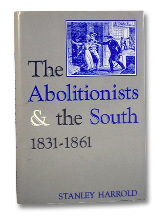 The Abolitionists and the South, 1831-1861, Harrold, Stanley