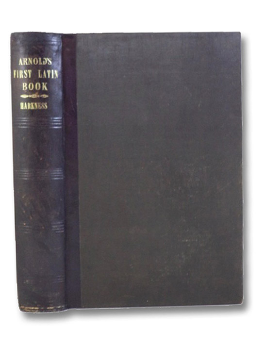 Arnold's First Latin Book; Remodelled and Rewritten, and Adapted to the Ollendorff Method of Instruction., Harkness, Albert