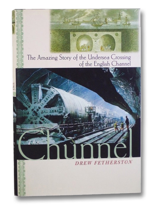 The Chunnel: The Amazing Story of the Undersea Crossing of the English Channel, Fetherston, Drew
