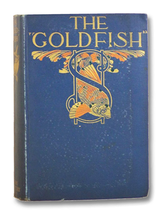 The Goldfish: Being the Confessions of a Successful Man, [Train, Arthur Cheney]