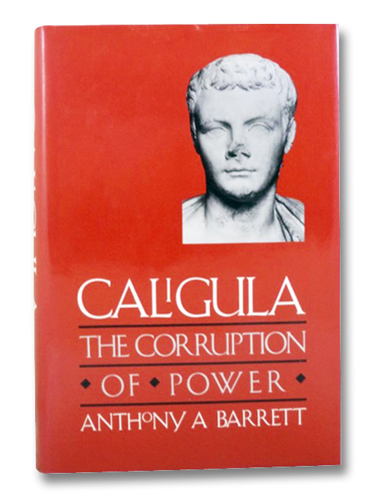 Caligula: The Corruption of Power, Barrett, Anthony A.