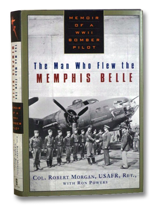 The Man Who Flew the Memphis Belle: Memoir of a WWII Bomber Pilot, Morgan, Robert; Powers, Ron