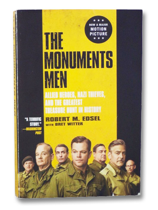 The Monuments Men: Allied Heroes, Nazi Thieves and the Greatest Treasure Hunt in History, Edsel, Robert M.