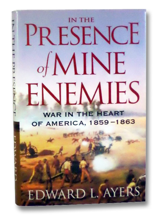 In the Presence of Mine Enemies: The Civil War in the Heart of America, 1859-1863, Ayers, Edward L.