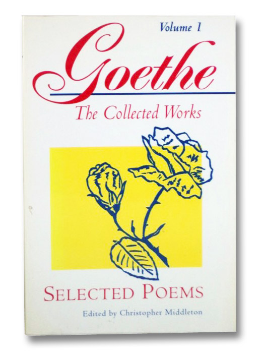 Selected Poems (Goethe: The Collected Works, Vol. 1), Goethe, Johann Wolfgang Von