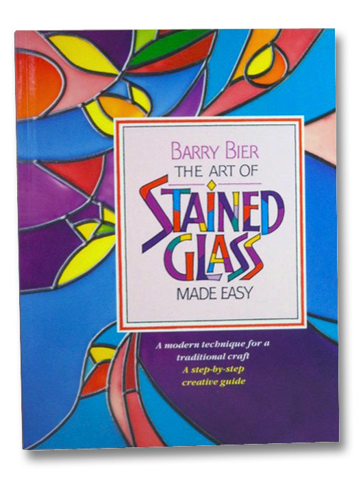 The Art of Stained Glass Made Easy, Bier, Barry