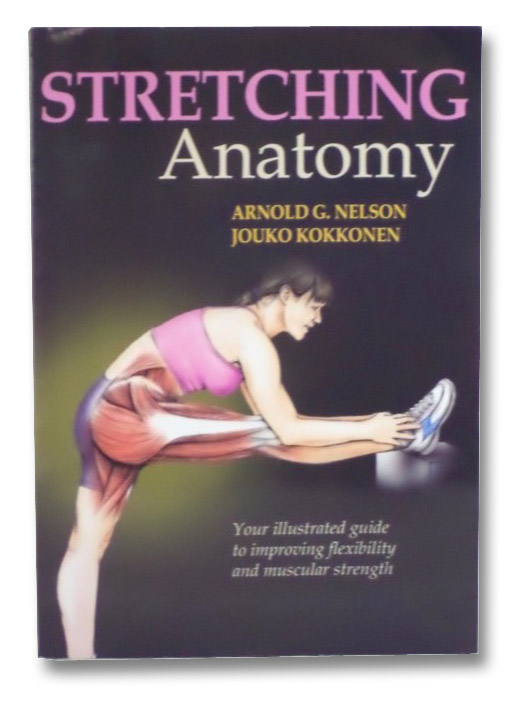 Stretching Anatomy: Your Illustrated Guide to Improving Flexibility and Muscular Strength, Nelson, Arnold G.; Kokkonen, Jouko; McAlexander, Jason M.