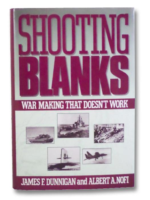 Shooting Blanks: War Making That Doesn't Work, Dunnigan, James F.