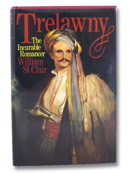 Trelawny : The Incurable Romancer, St. Clair, William