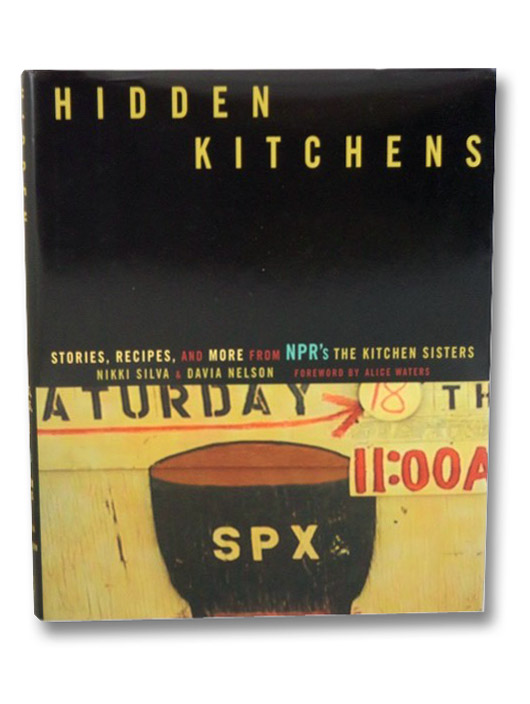 Hidden Kitchens: Stories, Recipes, and More from NPR's The Kitchen Sisters, Silva, Nikki; Nelson, Davia