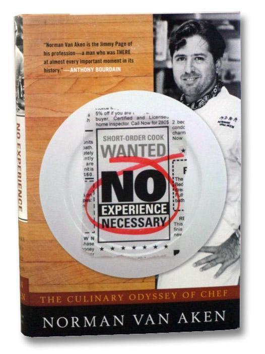 No Experience Necessary: The Culinary Odyssey of Chef Norman Van Aken, Van Aken, Norman