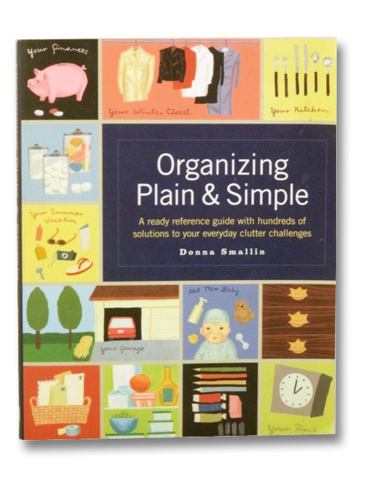 Organizing Plain and Simple: A Ready Reference Guide With Hundreds Of Solutions to Your Everyday Clutter Challenges, Smallin, Donna