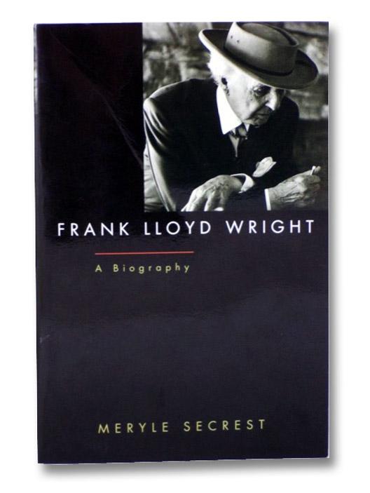 Frank Lloyd Wright: A Biography, Secrest, Meryle