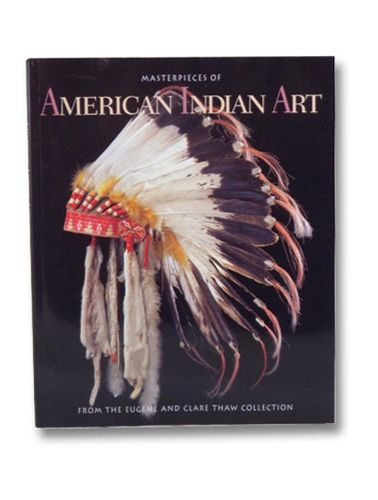 Masterpieces of American Indian Art: From the Eugene and Clare Thaw Collection, Vincent, Gilbert T.; Taylor, John Bigelow