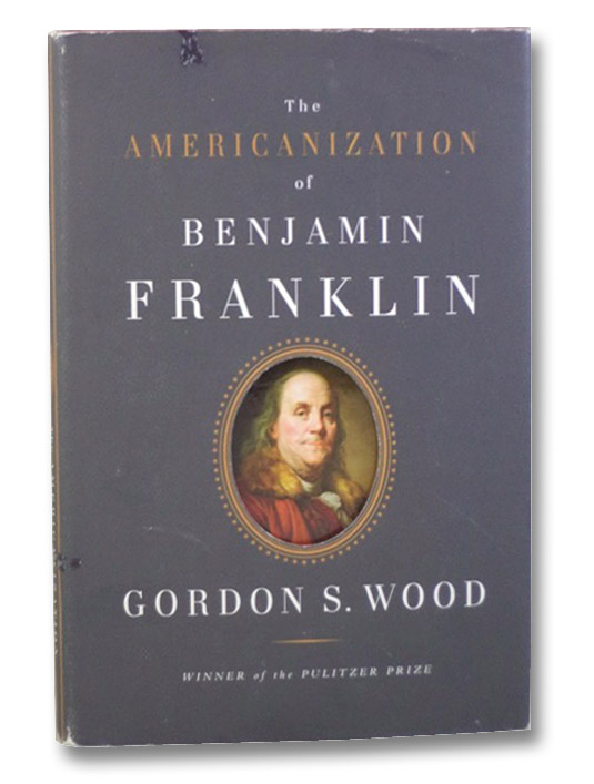 The Americanization of Benjamin Franklin, Wood, Gordon S.