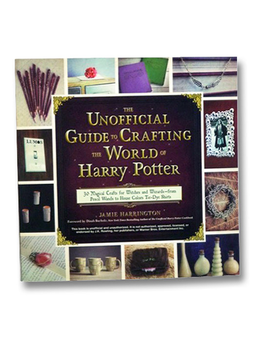 The Unofficial Guide to Crafting the World of Harry Potter: 30 Magical Crafts for Witches and Wizards--from Pencil Wands to House Colors Tie-Dye SHirts, Harrington, Jamie; Bucholz, Dinah