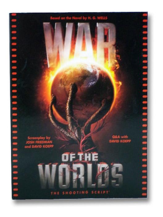 War of the Worlds: The Shooting Script, Friedman, Josh; Wells, H.G.
