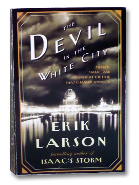 The Devil in the White City: A Saga of Magic and Murder at the Fair that Changed America, Larson, Erik