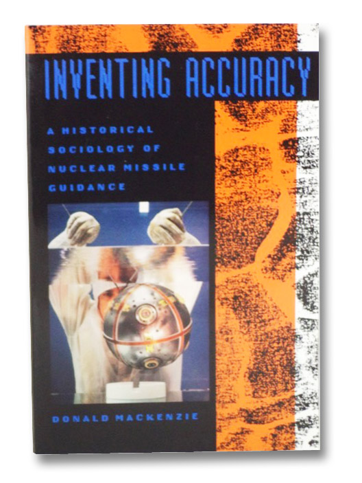 Inventing Accuracy: A Historical Sociology of Nuclear Missile Guidance, MacKenzie, Donald