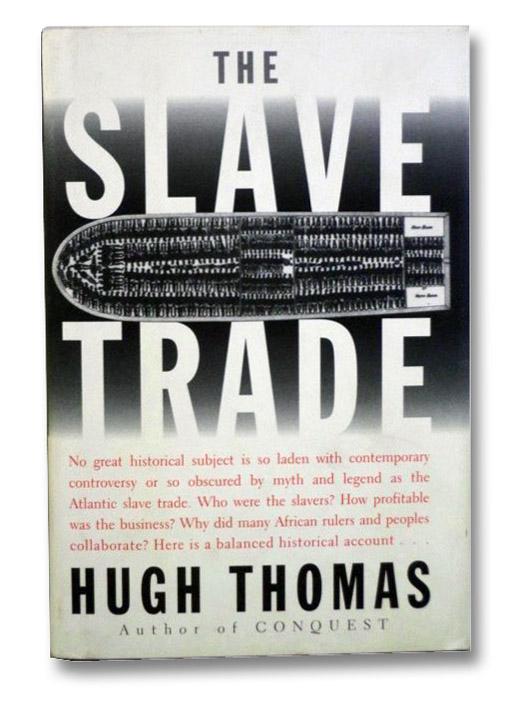 The Slave Trade: The Story of the Atlantic Slave Trade: 1440-1870, Thomas, Hugh
