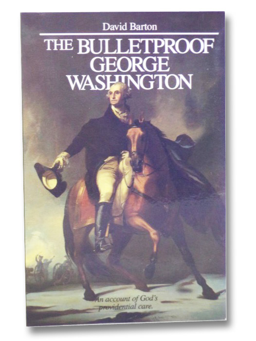 The Bulletproof George Washington: An Account of God's Providential Care, Barton, David