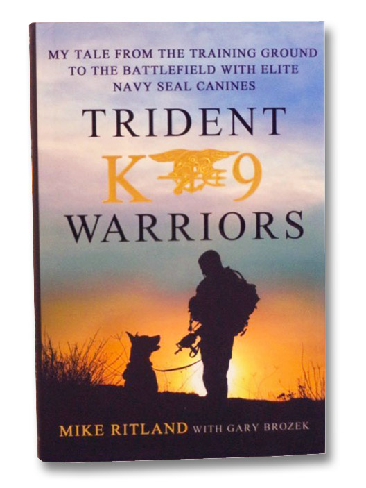 Trident K-9 Warriors: My Tale from the Training Ground to the Battlefield with Elite Navy Seal Canines, Ritland, Mike; Brozek, Gary