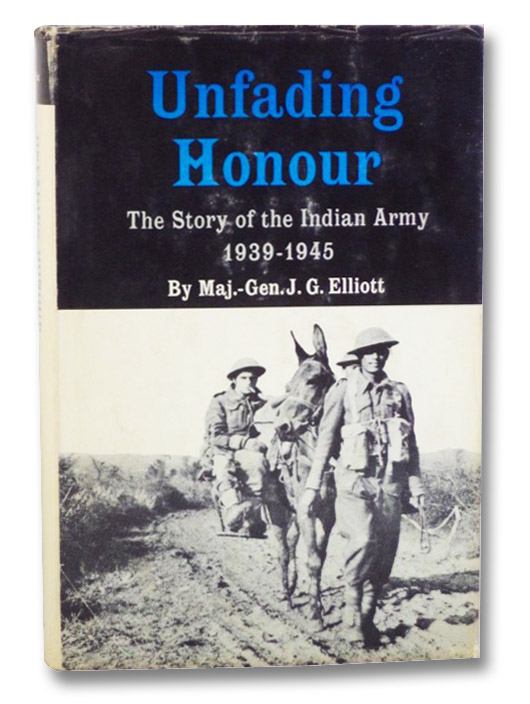 Unfading Honour: The Story of the Indian Army, 1939-1945, Elliott, Maj.-Gen. J.G.