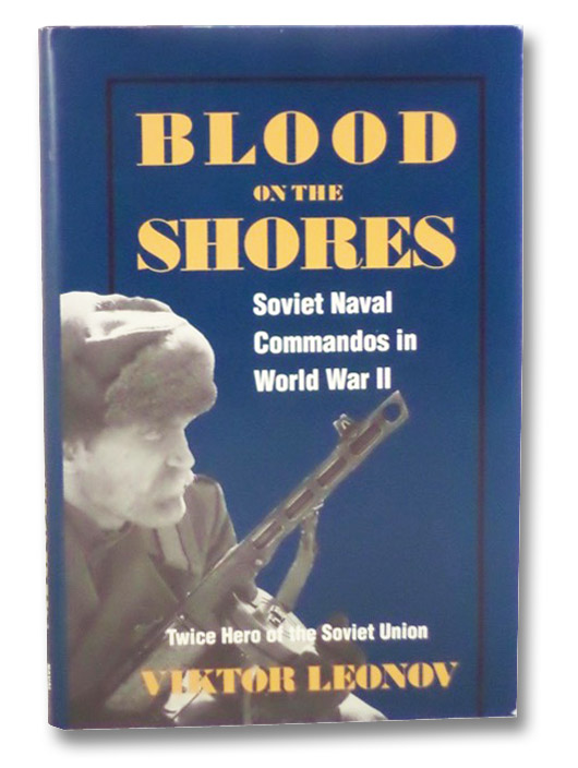 Blood on the Shores: Soviet Naval Commandos in World War II, Leonov, Viktor; Gebhardt, James F.