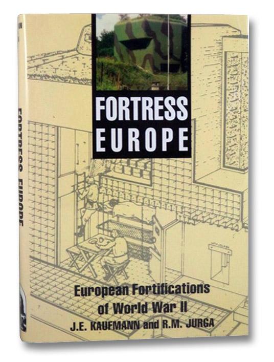 Fortress Europe: European Fortifications of World War II, Kaufmann, J.E.; Jurga, R.M.