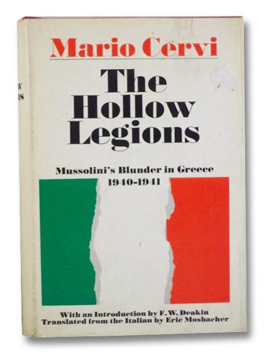 The Hollow Legions: Mussolini's Blunder in Greece, 1940-1941, Cervi, Mario; Deakin, F.W.; Mosbacher, Eric