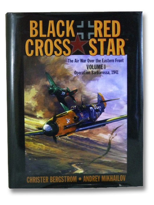 Black Cross/Red Star: The Air War Over the Eastern Front, Volume 1: Operation Barbarossa, 1941, Bergstrom, Christer; Mikhailov, Andrey