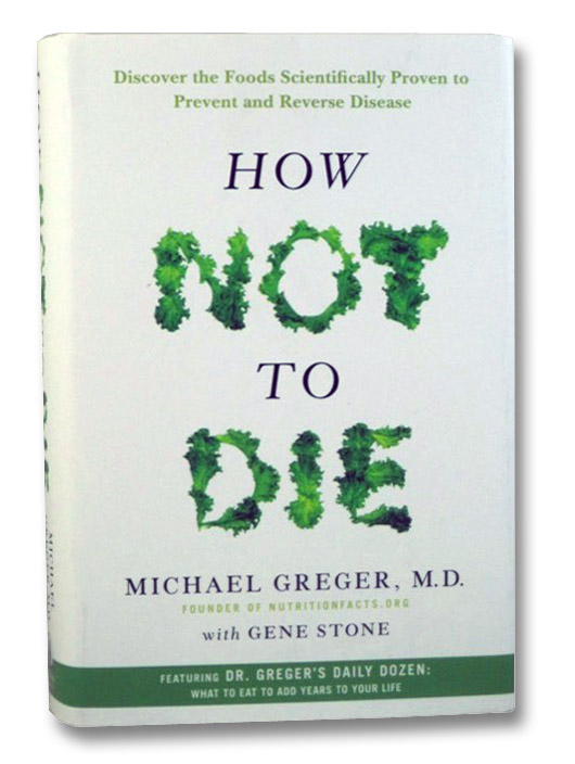 How Not to Die: Discover the Foods Scientifically Proven to Prevent and Reverse Disease, Greger, Michael