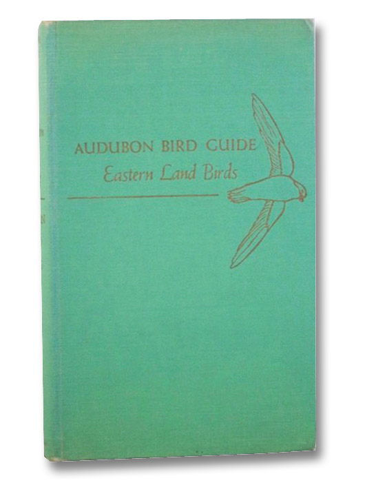 Audubon Bird Guide: [Eastern Land Birds] Small Land Birds of Eastern & Central North America from Southern Texas to Central Greenland, Pough, Richard H.; Eckelberry, Don